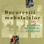 Adrian Majuru-Bucurestii mahalalelor sau periferia ca mod de existanta