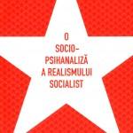 Alice Popescu-O socio-psihanaliza a realismului socialist