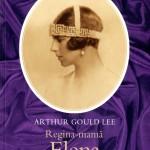 Arthur Gould Lee-Regina mama Elena a Romaniei