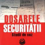 Dosarele Securitatii Studii de caz