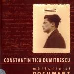 Constantin Ticu Dumitrescu-Marturie si Document vol I partea I