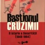 Marius Oprea-Bastionul cruzimii-o istorie a Securitatii