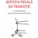 Raluca Grosescu-raluca Ursachi-Justitia Penala de tranzitie-de la Nurnberg la postcomunismul romanesc