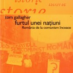 Tom Gallagher-Furtul unei natiuni, Romania de la comunism incoace