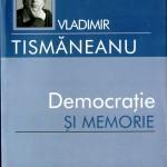 Vladimir Tismaneanu, Democratie si memorie